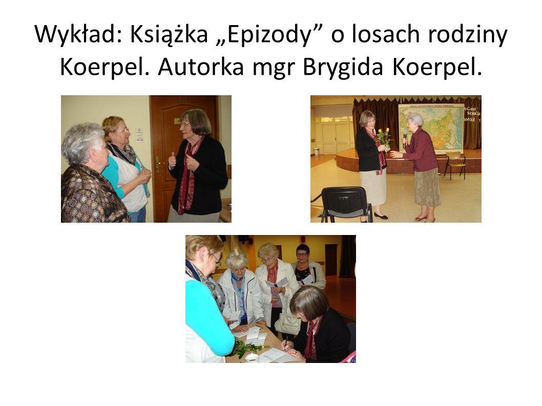 """Wykład: Książka """"Epizody o losach rodziny Koerpel. Autorka mgr Brygida Koerpel."""