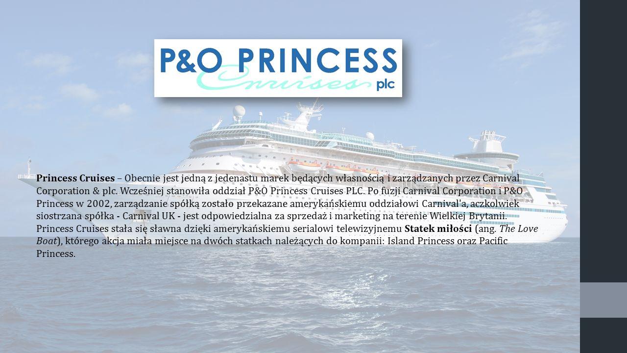 Princess Cruises – Obecnie jest jedną z jedenastu marek będących własnością i zarządzanych przez Carnival Corporation & plc. Wcześniej stanowiła oddzi