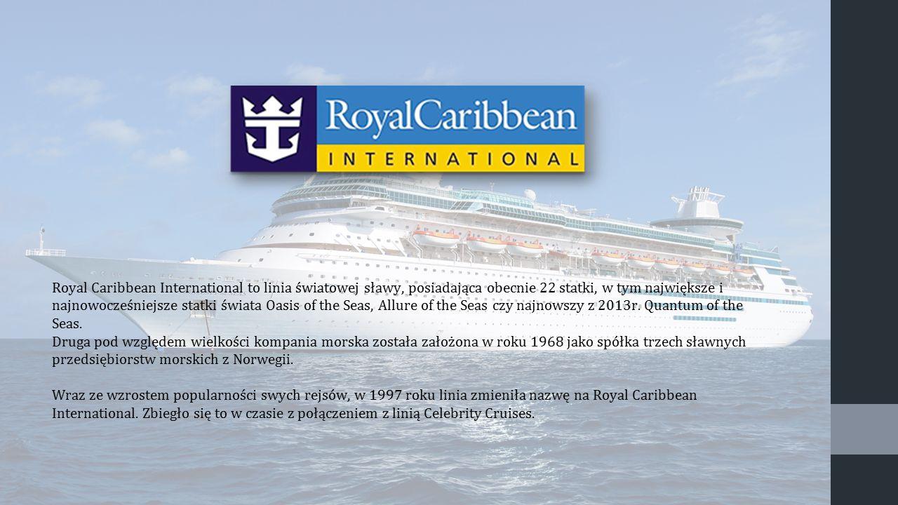 Royal Caribbean International to linia światowej sławy, posiadająca obecnie 22 statki, w tym największe i najnowocześniejsze statki świata Oasis of th