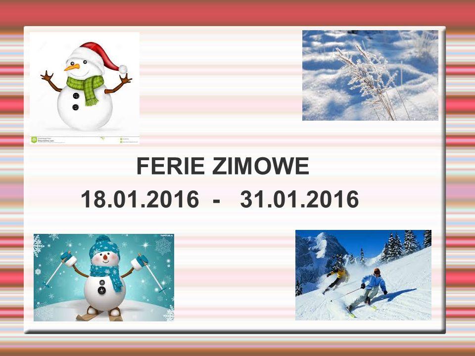 FERIE ZIMOWE 18.01.2016 - 31.01.2016