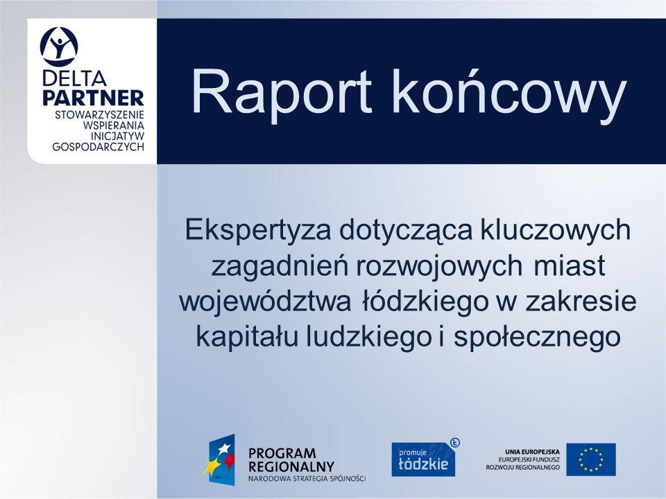Raport końcowy Ekspertyza dotycząca kluczowych zagadnień rozwojowych miast województwa łódzkiego w zakresie kapitału ludzkiego i społecznego