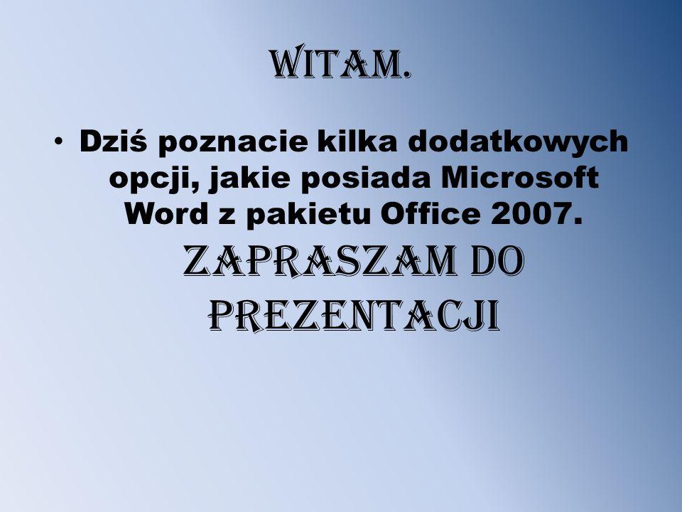 WITAM. Dziś poznacie kilka dodatkowych opcji, jakie posiada Microsoft Word z pakietu Office 2007.