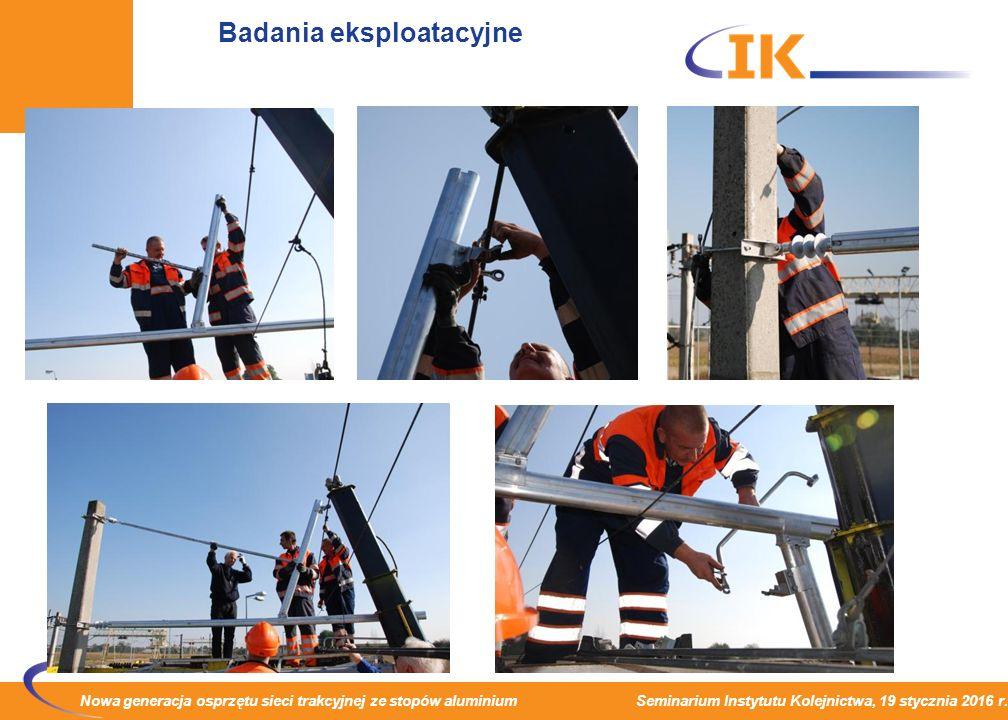 Nowa generacja osprzętu sieci trakcyjnej ze stopów aluminium Seminarium Instytutu Kolejnictwa, 19 stycznia 2016 r. Badania eksploatacyjne
