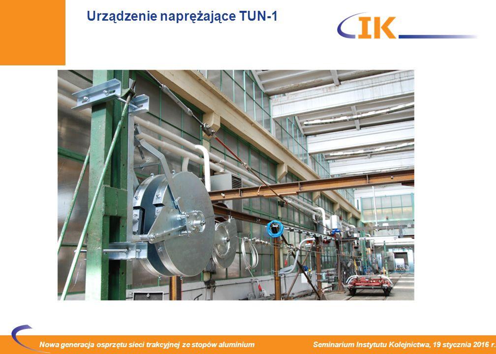 Nowa generacja osprzętu sieci trakcyjnej ze stopów aluminium Seminarium Instytutu Kolejnictwa, 19 stycznia 2016 r. Urządzenie naprężające TUN-1