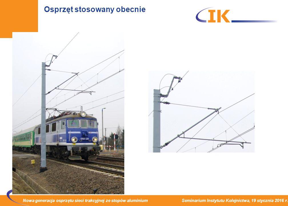 Nowa generacja osprzętu sieci trakcyjnej ze stopów aluminium Seminarium Instytutu Kolejnictwa, 19 stycznia 2016 r. Osprzęt stosowany obecnie