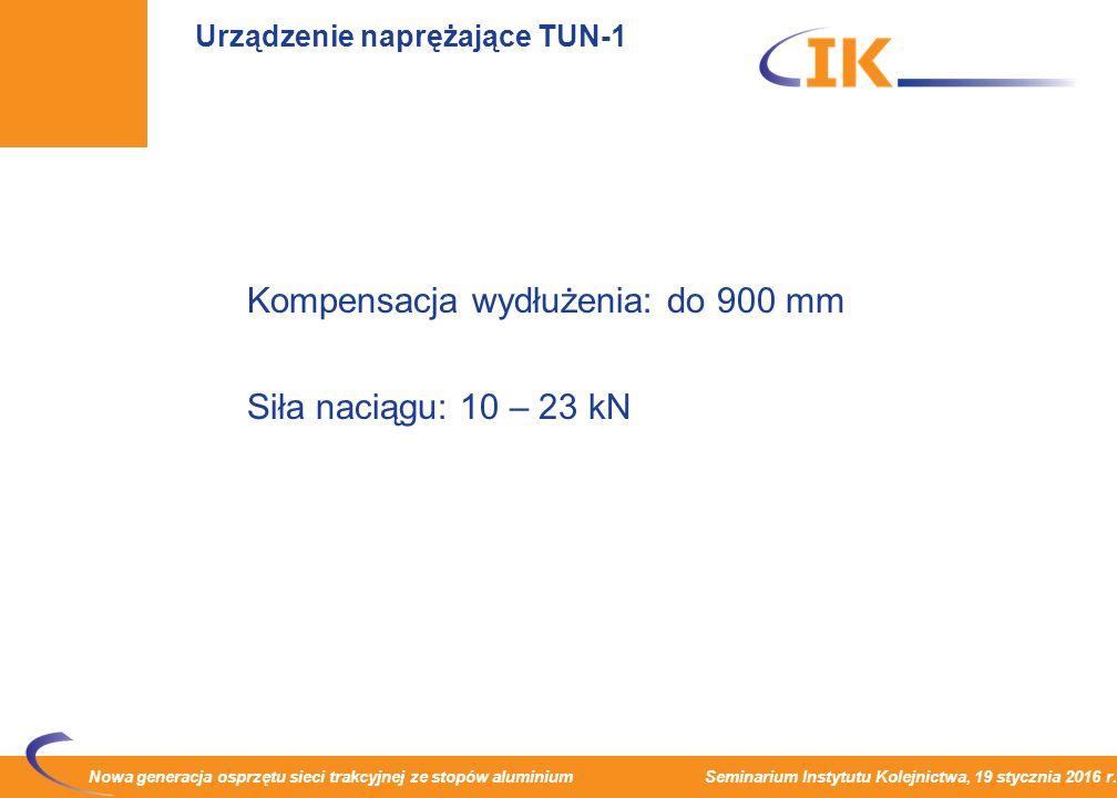 Nowa generacja osprzętu sieci trakcyjnej ze stopów aluminium Seminarium Instytutu Kolejnictwa, 19 stycznia 2016 r. Urządzenie naprężające TUN-1 Kompen