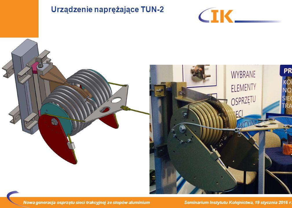 Nowa generacja osprzętu sieci trakcyjnej ze stopów aluminium Seminarium Instytutu Kolejnictwa, 19 stycznia 2016 r. Urządzenie naprężające TUN-2