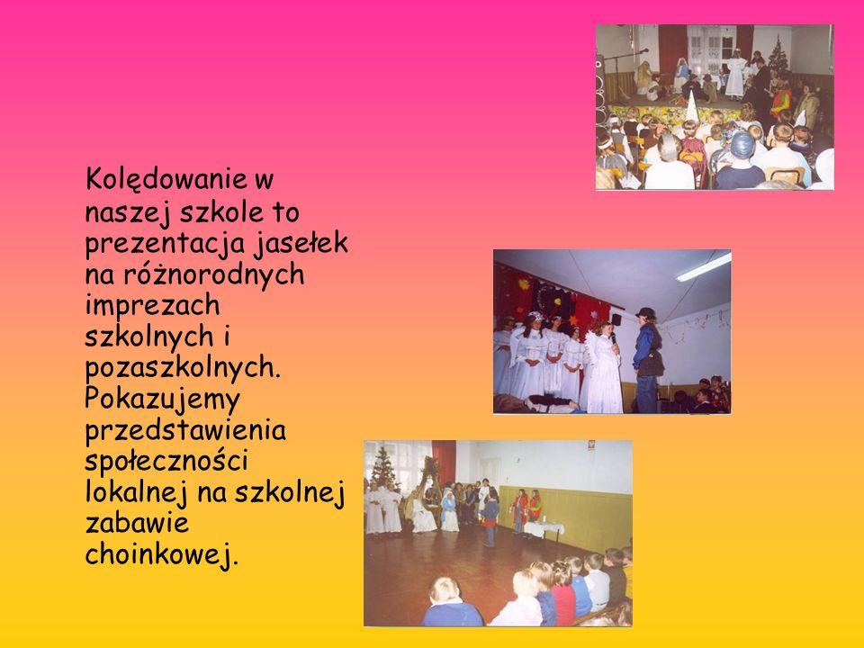 Kolędowanie w naszej szkole to prezentacja jasełek na różnorodnych imprezach szkolnych i pozaszkolnych. Pokazujemy przedstawienia społeczności lokalne