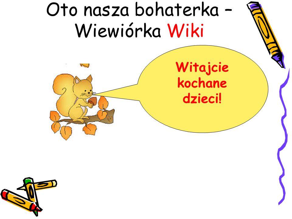Oto nasza bohaterka – Wiewiórka Wiki Witajcie kochane dzieci!