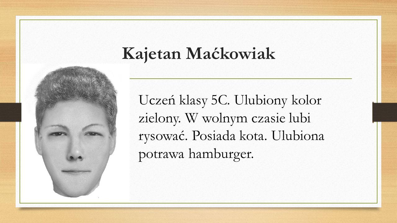 Kajetan Maćkowiak Uczeń klasy 5C. Ulubiony kolor zielony.