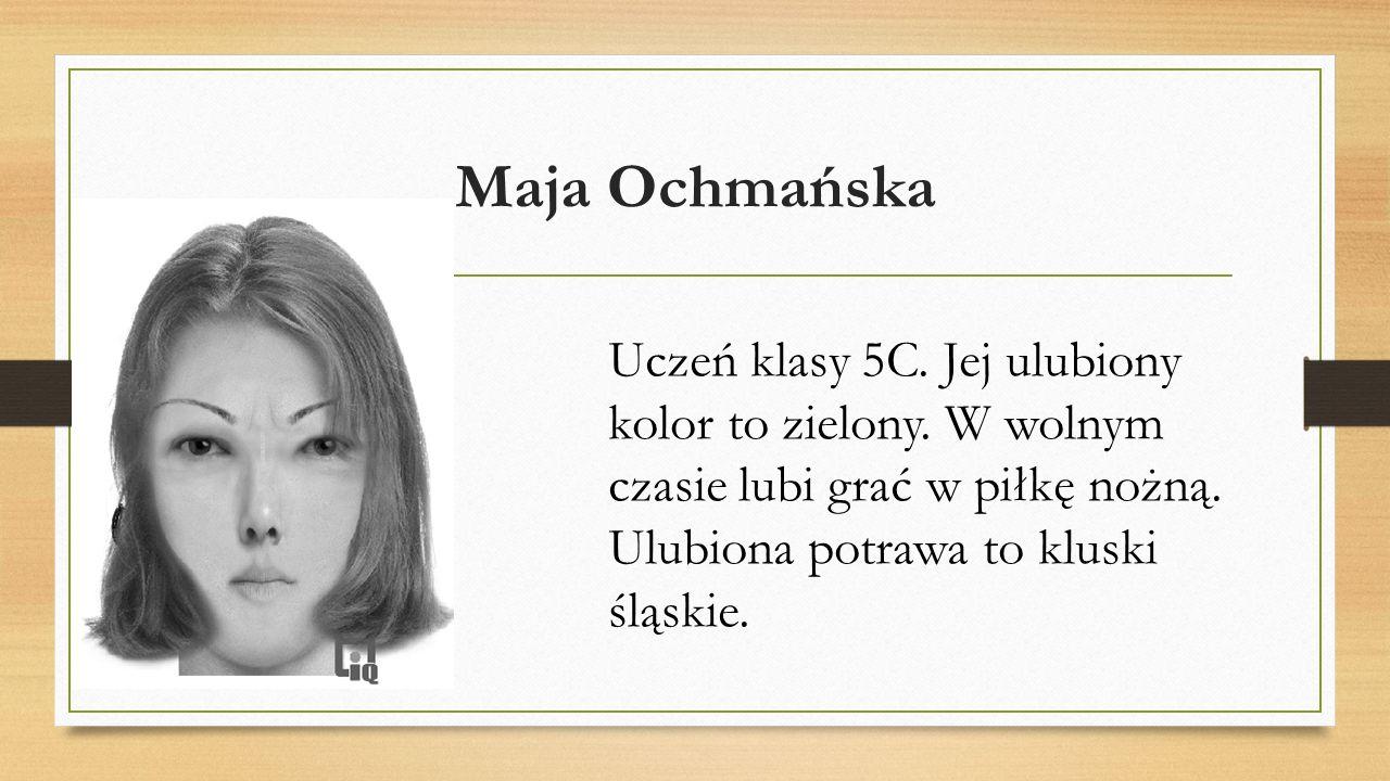 Maja Ochmańska Uczeń klasy 5C. Jej ulubiony kolor to zielony.
