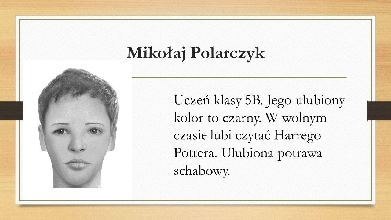 Mikołaj Polarczyk Uczeń klasy 5B. Jego ulubiony kolor to czarny.