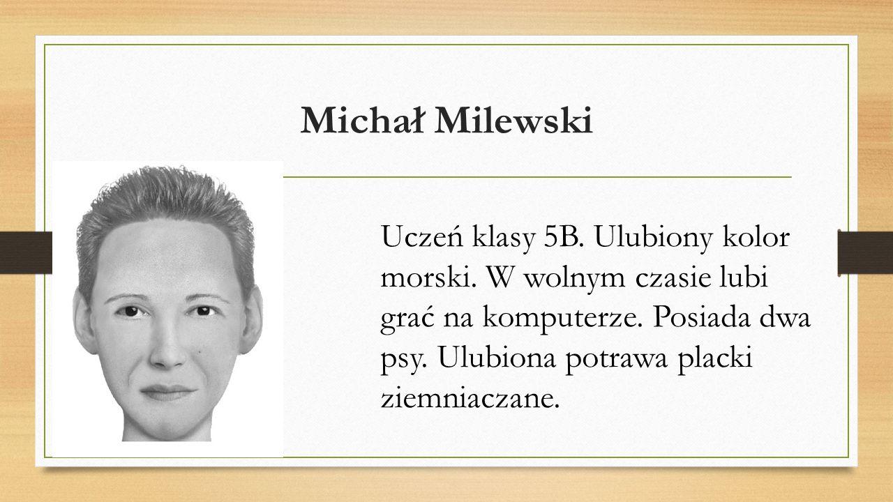 Michał Milewski Uczeń klasy 5B. Ulubiony kolor morski.