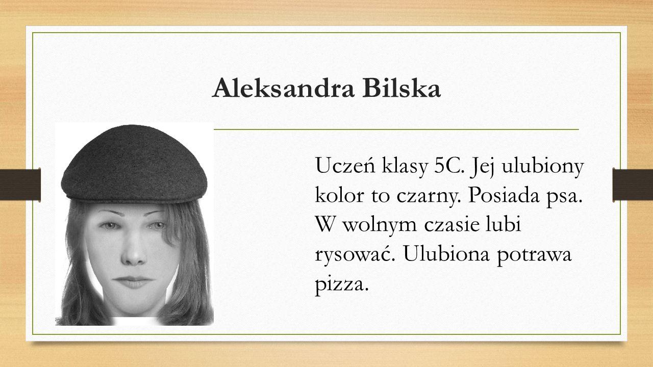 Aleksandra Bilska Uczeń klasy 5C. Jej ulubiony kolor to czarny.