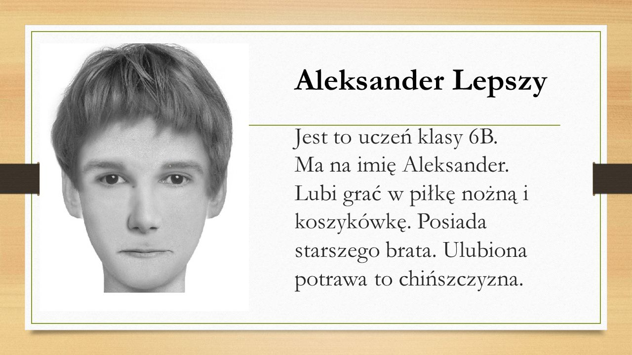 Jest to uczeń klasy 6B. Ma na imię Aleksander. Lubi grać w piłkę nożną i koszykówkę.