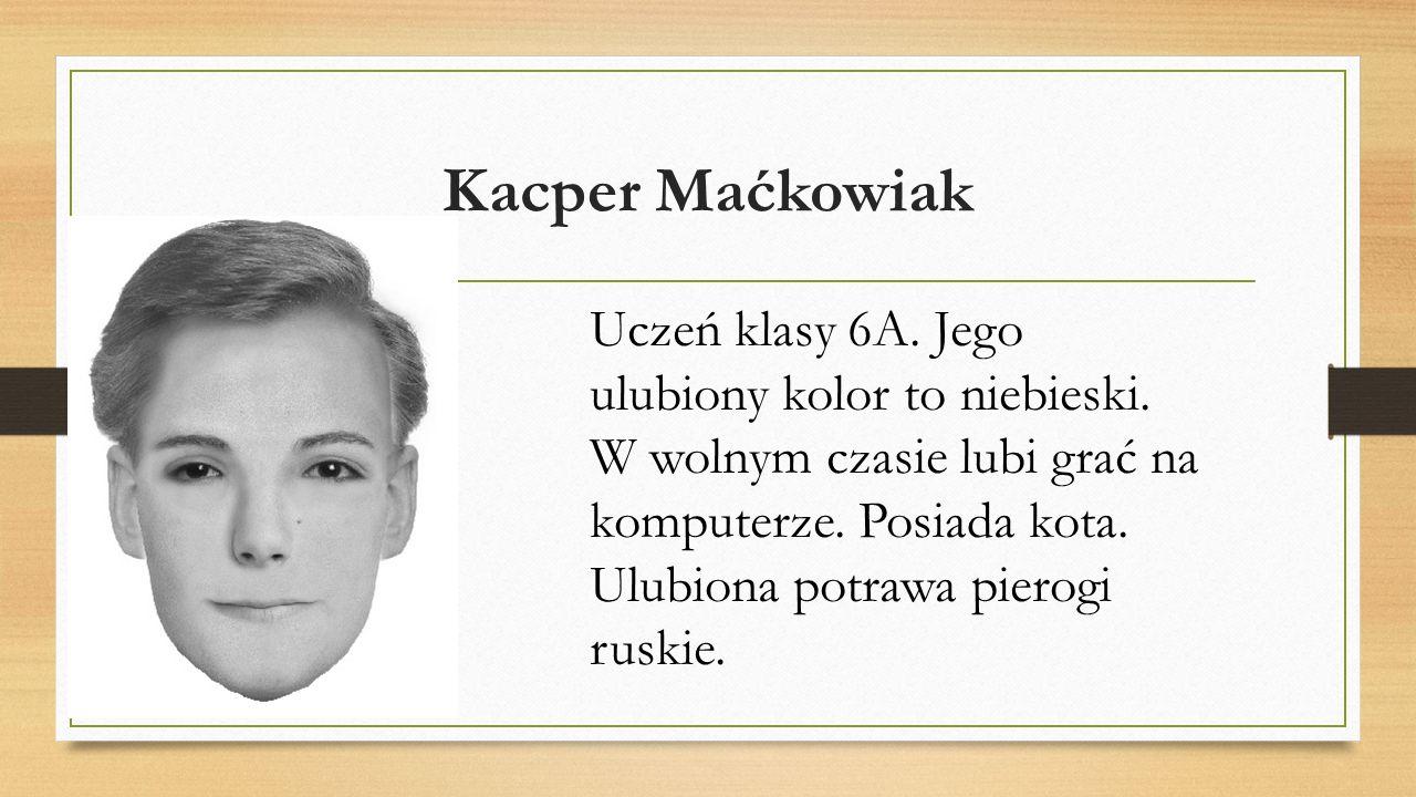 Kacper Maćkowiak Uczeń klasy 6A. Jego ulubiony kolor to niebieski.