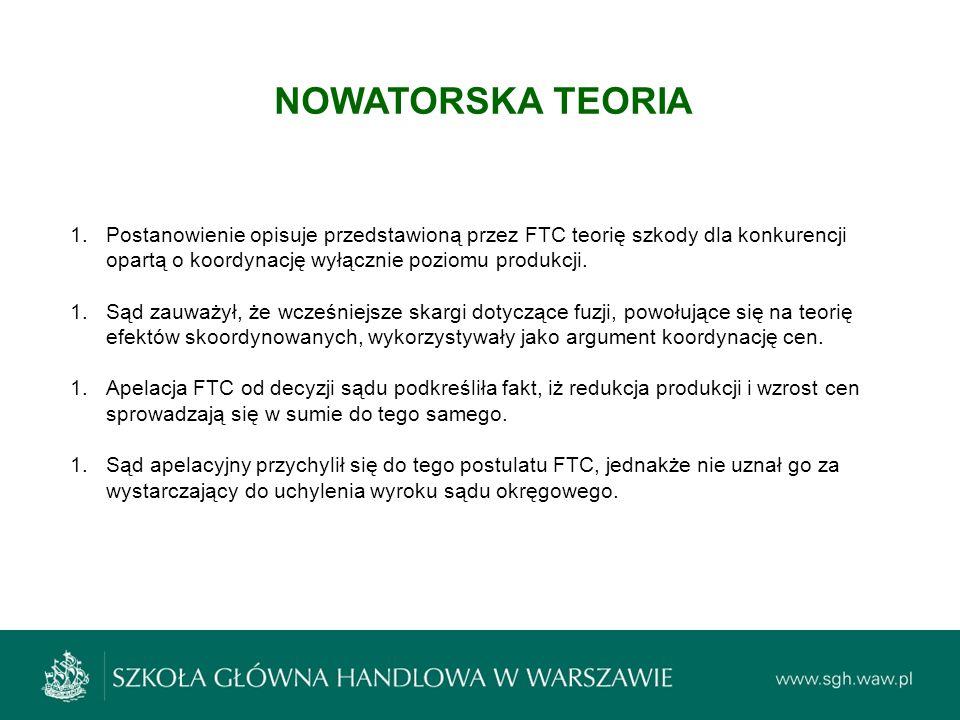 NOWATORSKA TEORIA 1.Postanowienie opisuje przedstawioną przez FTC teorię szkody dla konkurencji opartą o koordynację wyłącznie poziomu produkcji. 1.Są