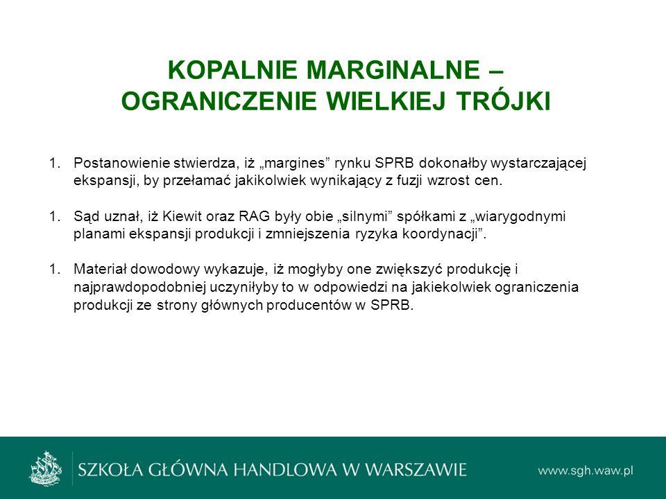 """KOPALNIE MARGINALNE – OGRANICZENIE WIELKIEJ TRÓJKI 1.Postanowienie stwierdza, iż """"margines"""" rynku SPRB dokonałby wystarczającej ekspansji, by przełama"""