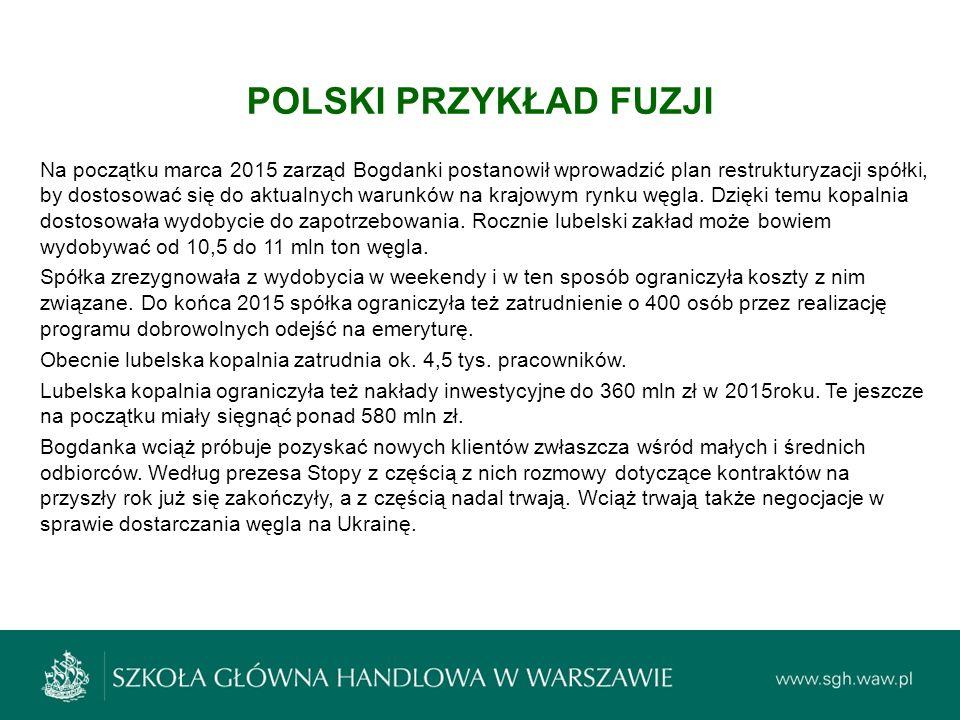 POLSKI PRZYKŁAD FUZJI Na początku marca 2015 zarząd Bogdanki postanowił wprowadzić plan restrukturyzacji spółki, by dostosować się do aktualnych warun