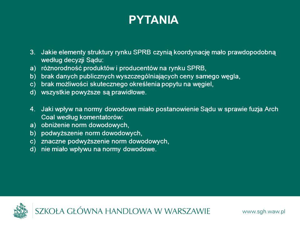 PYTANIA 3.Jakie elementy struktury rynku SPRB czynią koordynację mało prawdopodobną według decyzji Sądu: a)różnorodność produktów i producentów na ryn