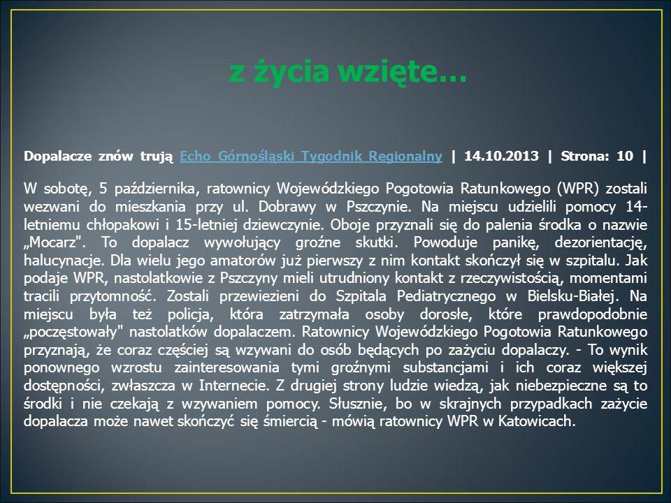 z życia wzięte… Dopalacze znów trują Echo Górnośląski Tygodnik Regionalny | 14.10.2013 | Strona: 10 | W sobotę, 5 października, ratownicy Wojewódzkieg