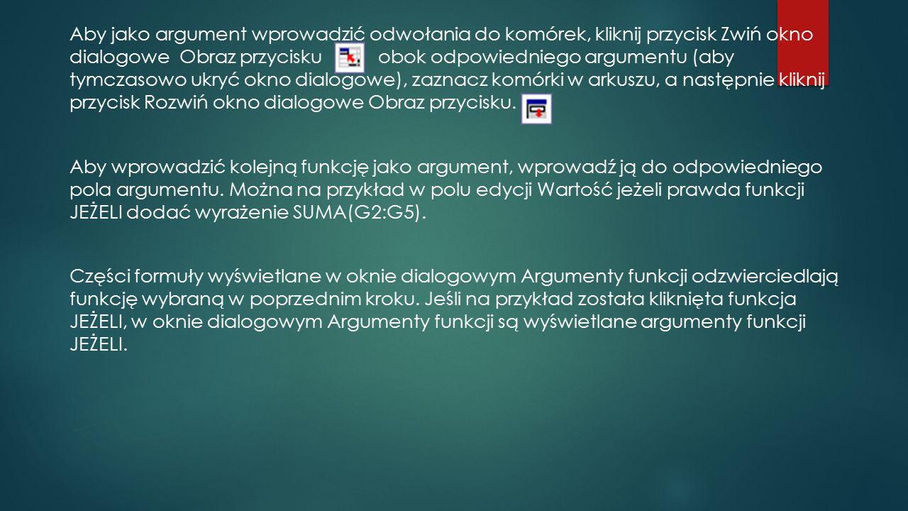 Aby jako argument wprowadzić odwołania do komórek, kliknij przycisk Zwiń okno dialogowe Obraz przycisku obok odpowiedniego argumentu (aby tymczasowo u