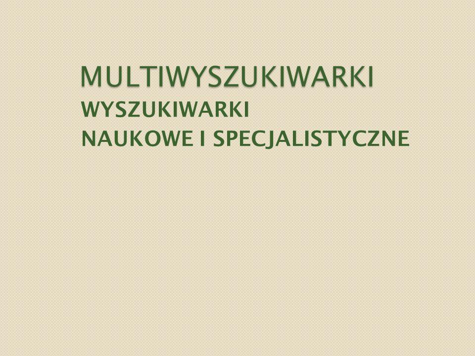 MULTIWYSZUKIWARKI WYSZUKIWARKI NAUKOWE I SPECJALISTYCZNE