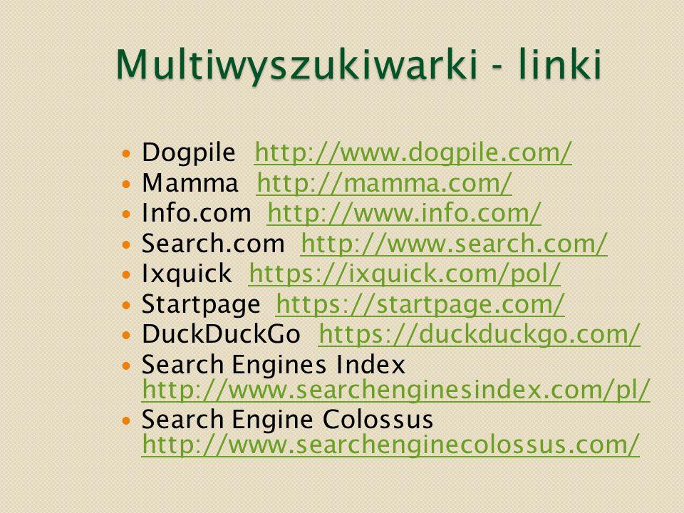 Multiwyszukiwarki - linki Dogpile http://www.dogpile.com/http://www.dogpile.com/ Mamma http://mamma.com/http://mamma.com/ Info.com http://www.info.com