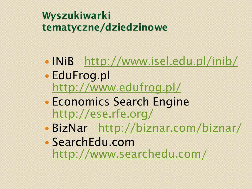 Wyszukiwarki tematyczne/dziedzinowe INiB http://www.isel.edu.pl/inib/http://www.isel.edu.pl/inib/ EduFrog.pl http://www.edufrog.pl/ http://www.edufrog