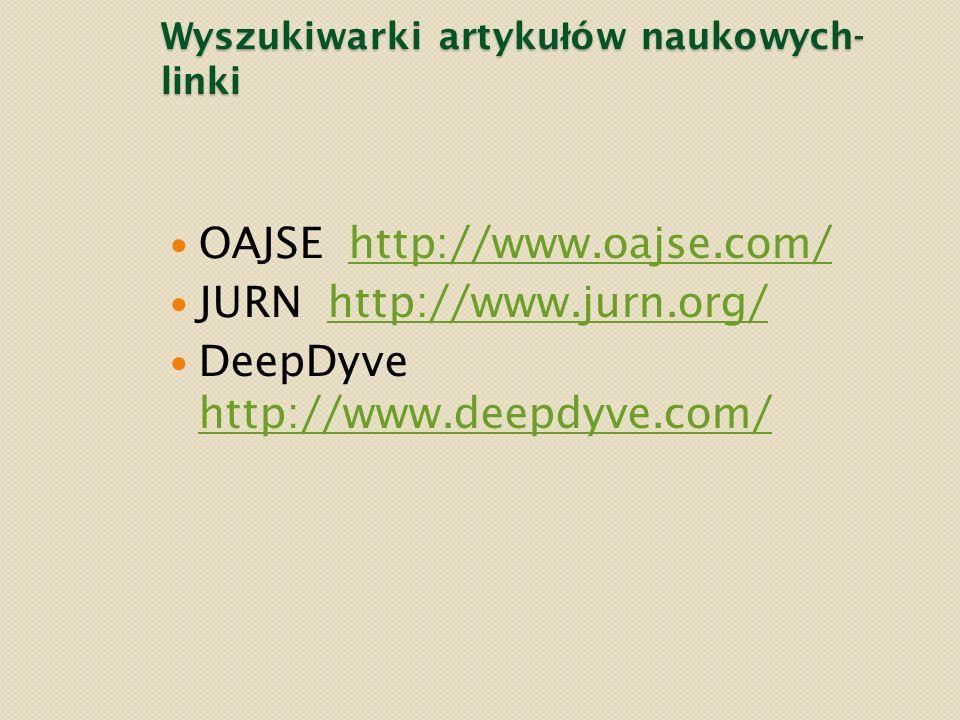 Wyszukiwarki artyku ł ów naukowych- linki OAJSE http://www.oajse.com/http://www.oajse.com/ JURN http://www.jurn.org/http://www.jurn.org/ DeepDyve http