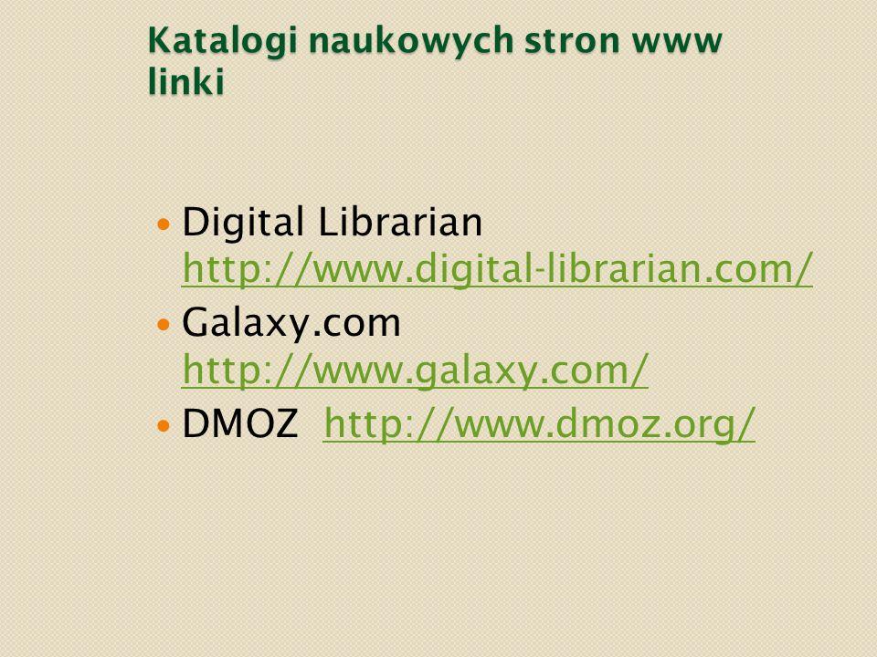 Katalogi naukowych stron www linki Digital Librarian http://www.digital-librarian.com/ http://www.digital-librarian.com/ Galaxy.com http://www.galaxy.