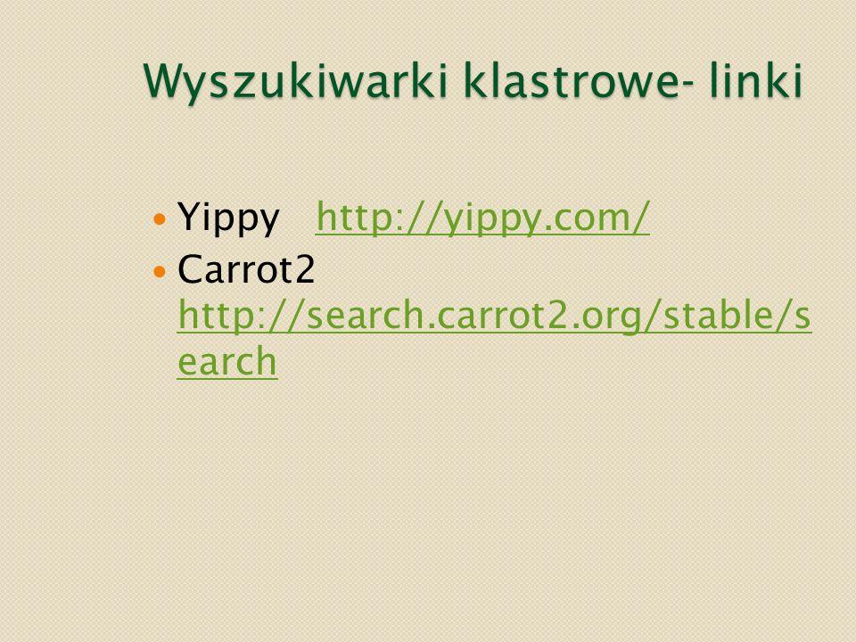 Wyszukiwarki klastrowe- linki Yippy http://yippy.com/http://yippy.com/ Carrot2 http://search.carrot2.org/stable/s earch http://search.carrot2.org/stab