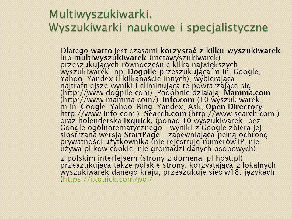 Multiwyszukiwarki. Wyszukiwarki naukowe i specjalistyczne Dlatego warto jest czasami korzysta ć z kilku wyszukiwarek lub multiwyszukiwarek (metawyszuk
