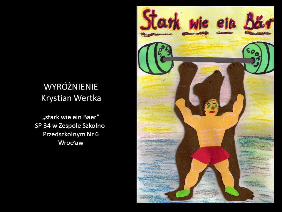 """WYRÓŻNIENIE Krystian Wertka """"stark wie ein Baer SP 34 w Zespole Szkolno- Przedszkolnym Nr 6 Wrocław"""