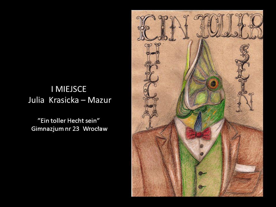 I MIEJSCE Julia Krasicka – Mazur Ein toller Hecht sein Gimnazjum nr 23 Wrocław