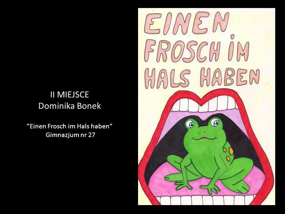 II MIEJSCE Dominika Bonek Einen Frosch im Hals haben Gimnazjum nr 27