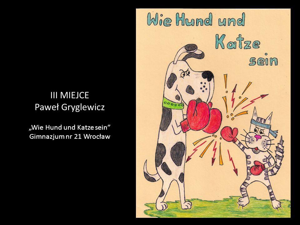 """III MIEJCE Paweł Gryglewicz """"Wie Hund und Katze sein Gimnazjum nr 21 Wrocław"""