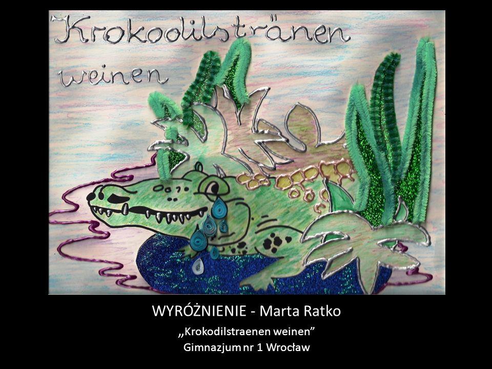"""WYRÓŻNIENIE - Marta Ratko """" Krokodilstraenen weinen Gimnazjum nr 1 Wrocław"""