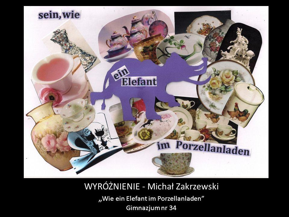 """WYRÓŻNIENIE - Michał Zakrzewski """" Wie ein Elefant im Porzellanladen Gimnazjum nr 34"""