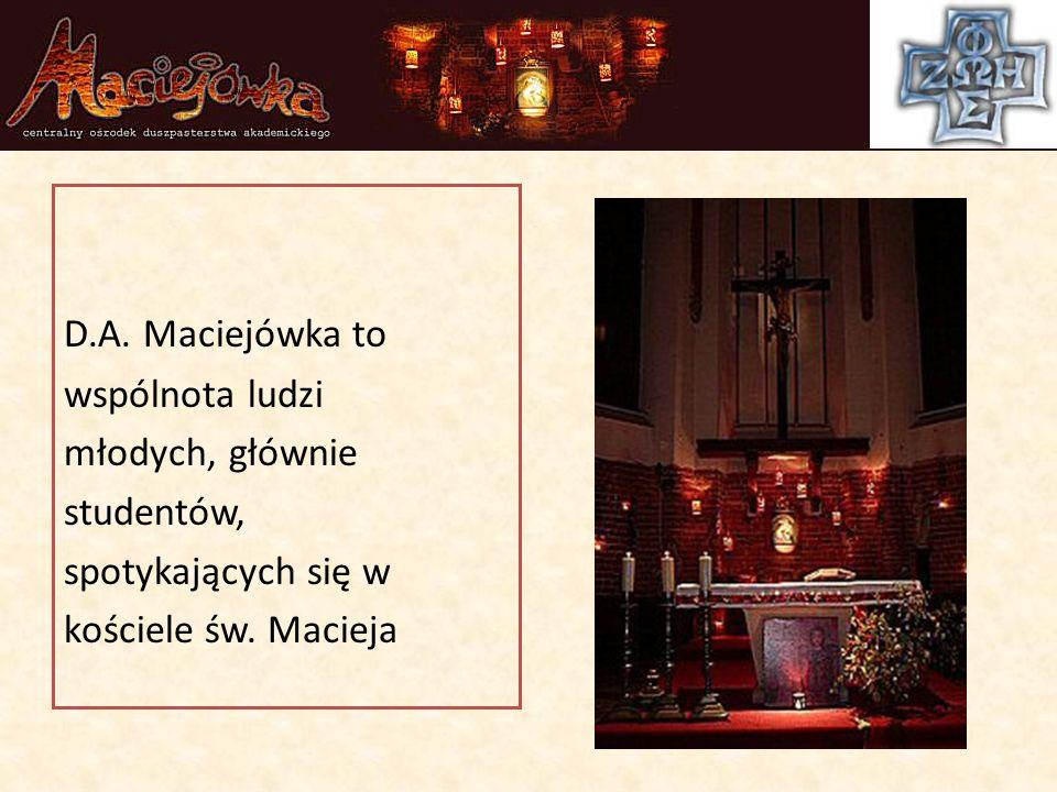 D.A. Maciejówka to wspólnota ludzi młodych, głównie studentów, spotykających się w kościele św.
