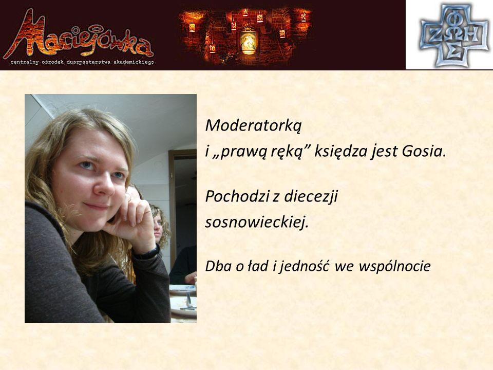 """Moderatorką i """"prawą ręką księdza j est Gosia. Pochodzi z diecezji sosnowieckiej."""