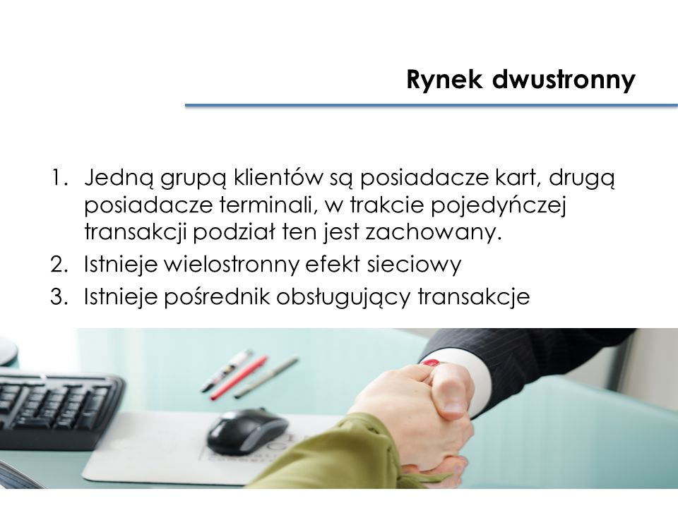 1.Jedną grupą klientów są posiadacze kart, drugą posiadacze terminali, w trakcie pojedyńczej transakcji podział ten jest zachowany.