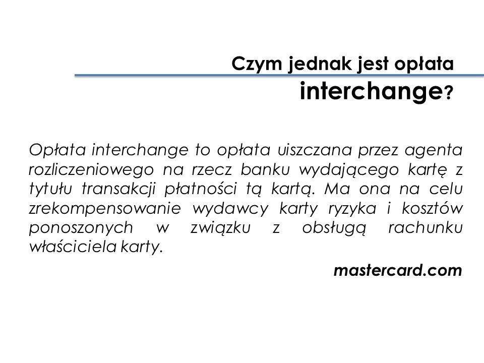 Opłata interchange to opłata uiszczana przez agenta rozliczeniowego na rzecz banku wydającego kartę z tytułu transakcji płatności tą kartą.
