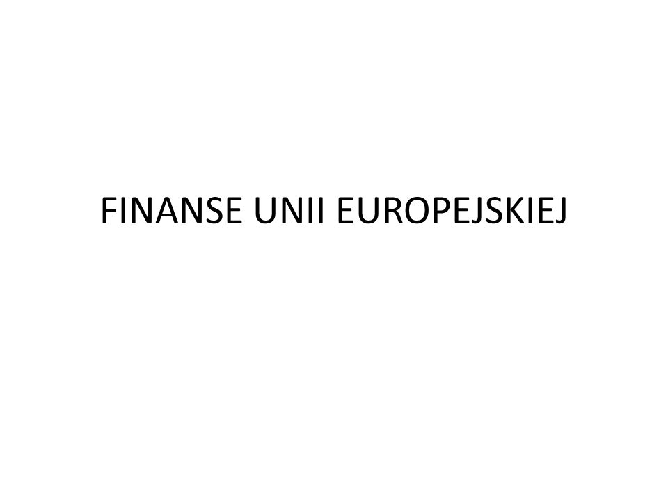 FINANSE UNII EUROPEJSKIEJ