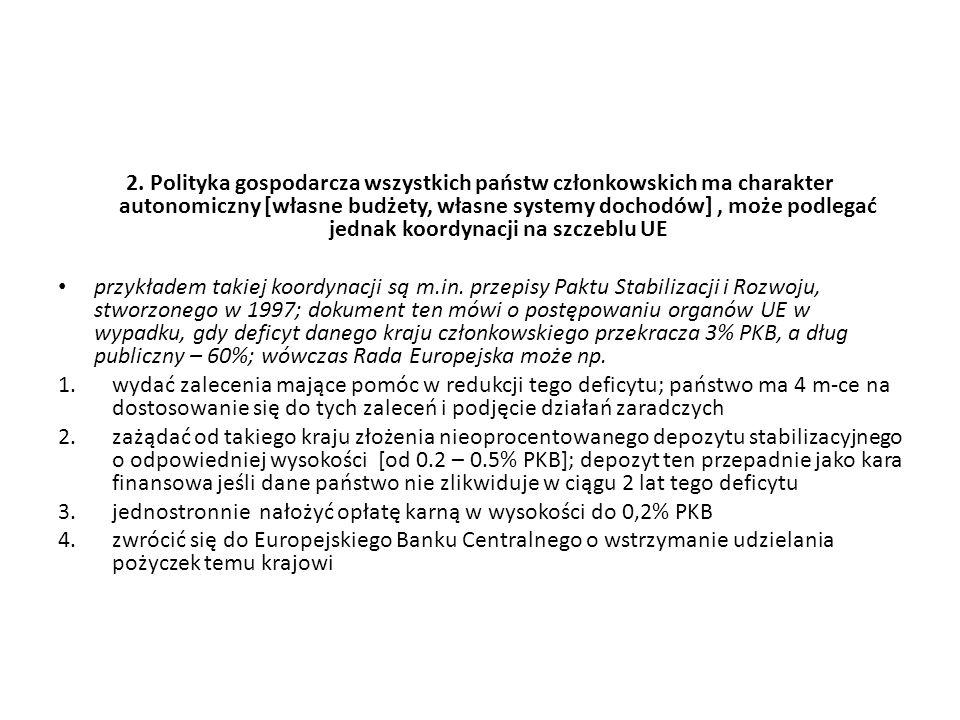 2. Polityka gospodarcza wszystkich państw członkowskich ma charakter autonomiczny [własne budżety, własne systemy dochodów], może podlegać jednak koor