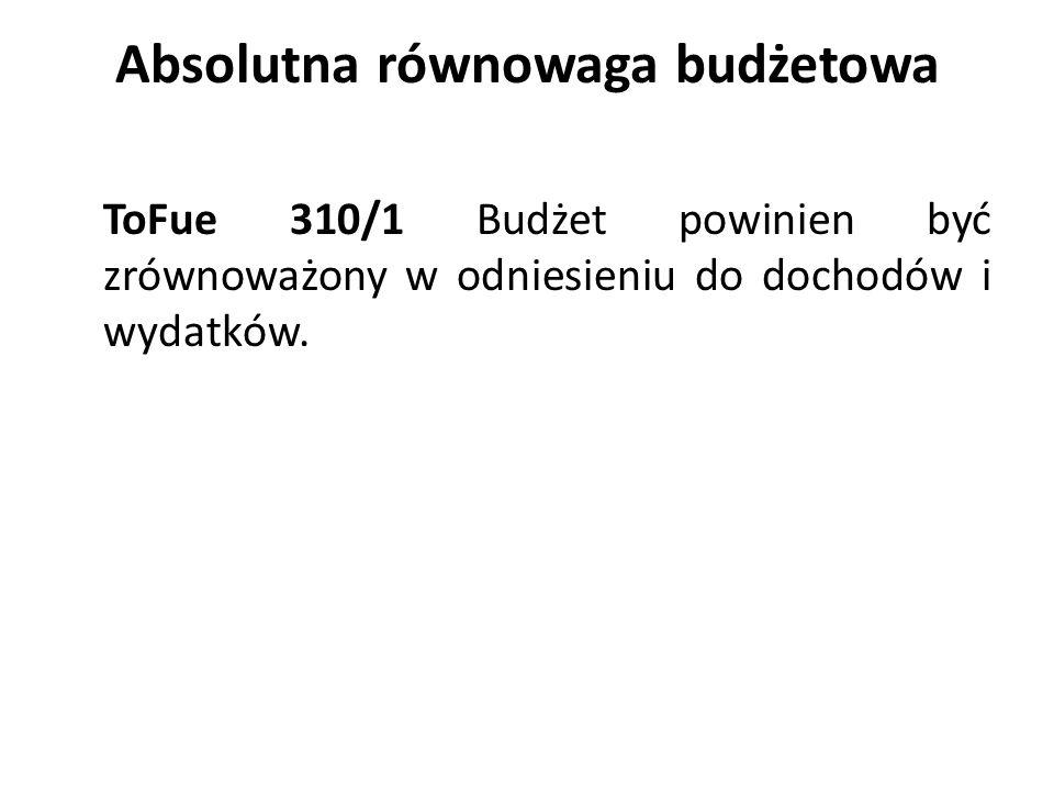 Absolutna równowaga budżetowa ToFue 310/1 Budżet powinien być zrównoważony w odniesieniu do dochodów i wydatków.