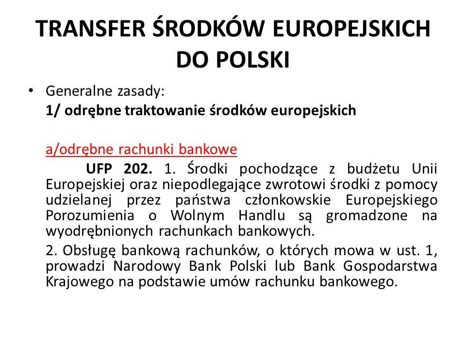 TRANSFER ŚRODKÓW EUROPEJSKICH DO POLSKI Generalne zasady: 1/ odrębne traktowanie środków europejskich a/odrębne rachunki bankowe UFP 202. 1. Środki po