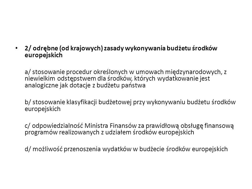2/ odrębne (od krajowych) zasady wykonywania budżetu środków europejskich a/ stosowanie procedur określonych w umowach międzynarodowych, z niewielkim