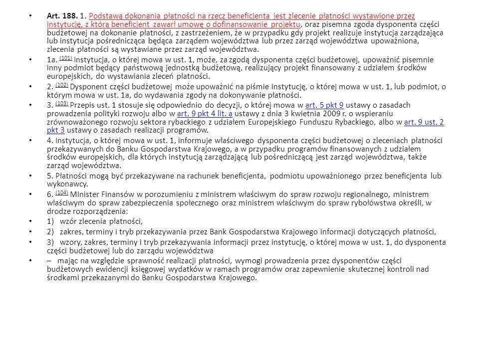 Art. 188. 1. Podstawą dokonania płatności na rzecz beneficjenta jest zlecenie płatności wystawione przez instytucję, z którą beneficjent zawarł umowę