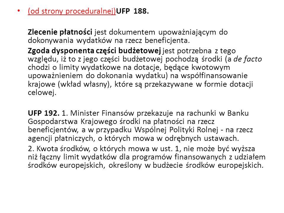 (od strony proceduralnej)UFP 188. Zlecenie płatności jest dokumentem upoważniającym do dokonywania wydatków na rzecz beneficjenta. Zgoda dysponenta cz